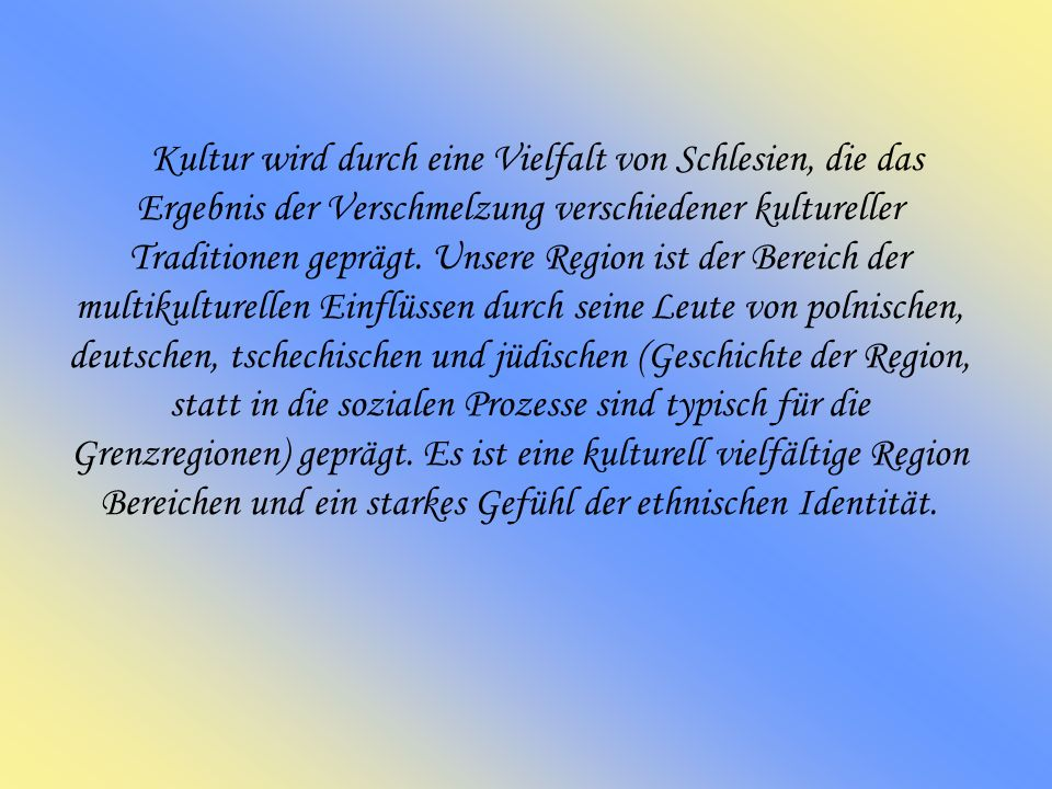 Kultur wird durch eine Vielfalt von Schlesien, die das Ergebnis der Verschmelzung verschiedener kultureller Traditionen geprägt. Unsere Region ist der