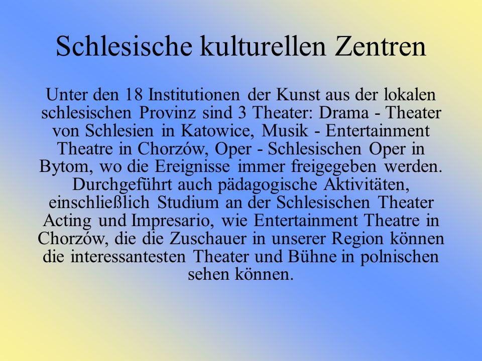 Schlesische kulturellen Zentren Unter den 18 Institutionen der Kunst aus der lokalen schlesischen Provinz sind 3 Theater: Drama - Theater von Schlesien in Katowice, Musik - Entertainment Theatre in Chorzów, Oper - Schlesischen Oper in Bytom, wo die Ereignisse immer freigegeben werden.