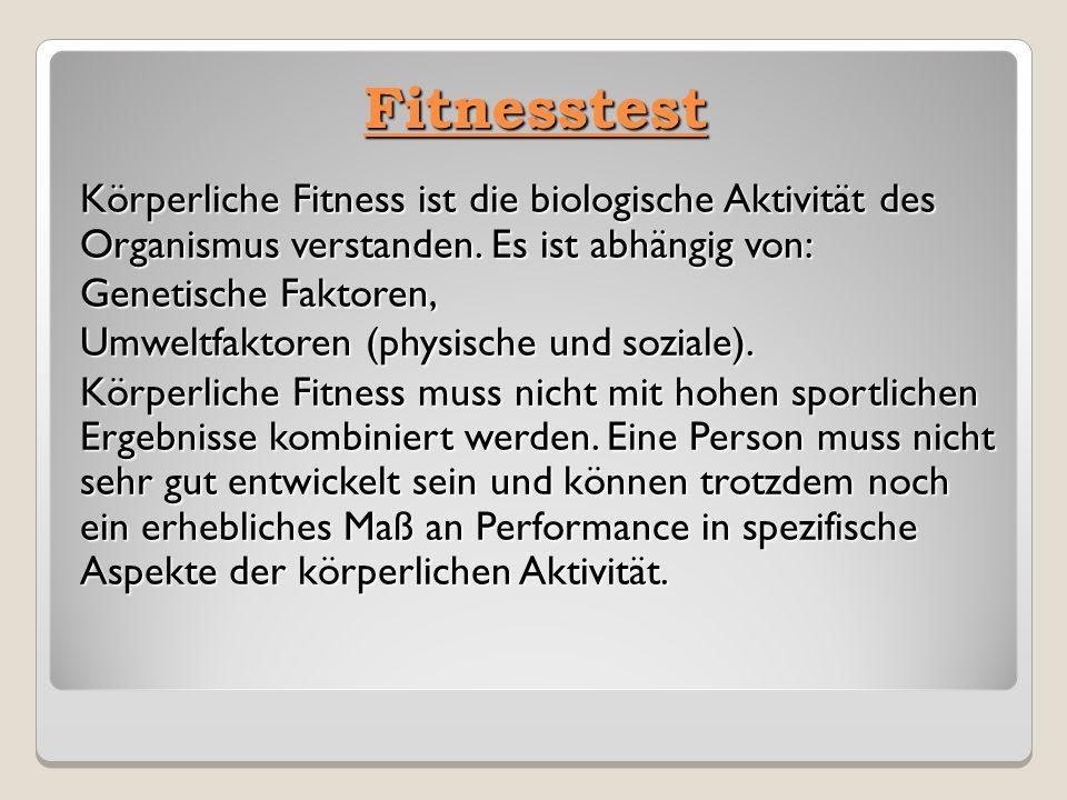 Fitnesstest Körperliche Fitness ist die biologische Aktivität des Organismus verstanden. Es ist abhängig von: Genetische Faktoren, Umweltfaktoren (phy