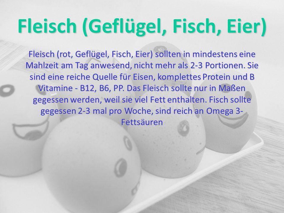 Fleisch (Geflügel, Fisch, Eier) Fleisch (rot, Geflügel, Fisch, Eier) sollten in mindestens eine Mahlzeit am Tag anwesend, nicht mehr als 2-3 Portionen