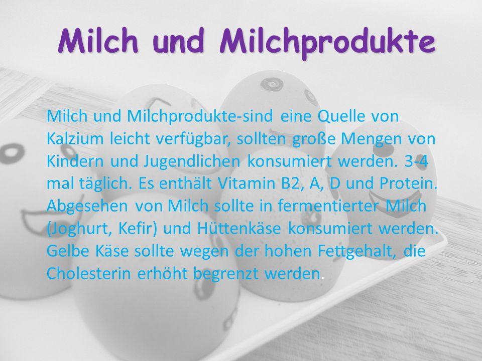 Milch und Milchprodukte Milch und Milchprodukte-sind eine Quelle von Kalzium leicht verfügbar, sollten große Mengen von Kindern und Jugendlichen konsu