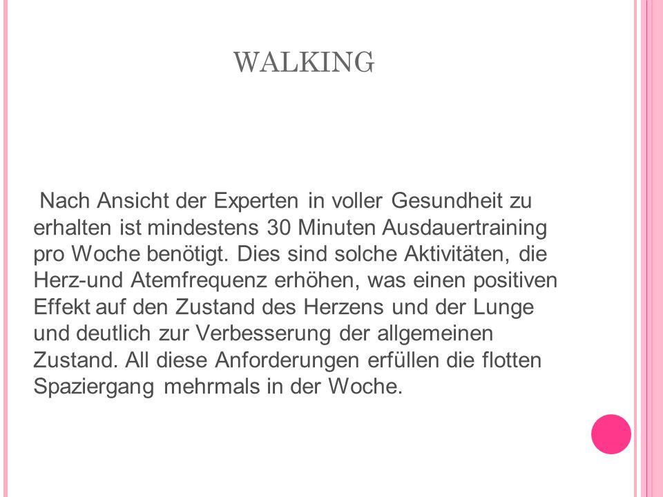 WALKING Nach Ansicht der Experten in voller Gesundheit zu erhalten ist mindestens 30 Minuten Ausdauertraining pro Woche benötigt. Dies sind solche Akt