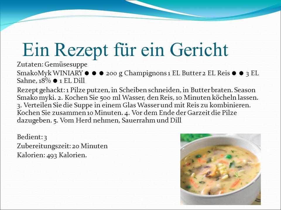 Ein Rezept für ein Gericht Zutaten: Gemüsesuppe SmakoMyk WINIARY 200 g Champignons 1 EL Butter 2 EL Reis 3 EL Sahne, 18% 1 EL Dill Rezept gehackt: 1 P
