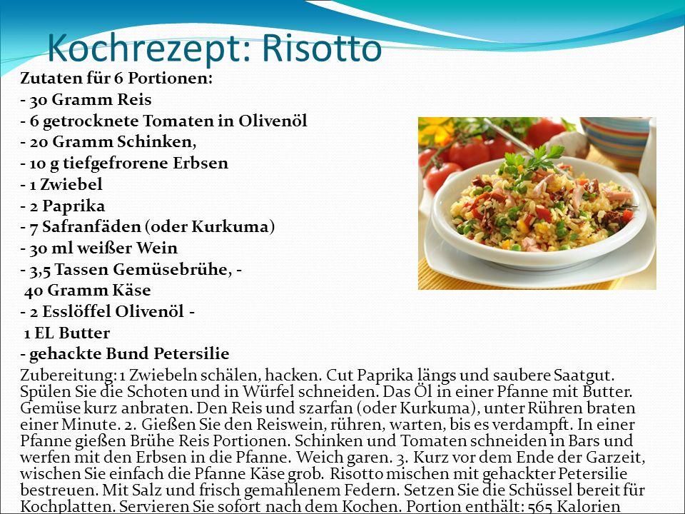 Kochrezept: Risotto Zutaten für 6 Portionen: - 30 Gramm Reis - 6 getrocknete Tomaten in Olivenöl - 20 Gramm Schinken, - 10 g tiefgefrorene Erbsen - 1