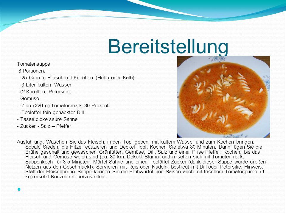 Bereitstellung Tomatensuppe 8 Portionen: - 25 Gramm Fleisch mit Knochen (Huhn oder Kalb) - 3 Liter kaltem Wasser - (2 Karotten, Petersilie, - Gemüse -