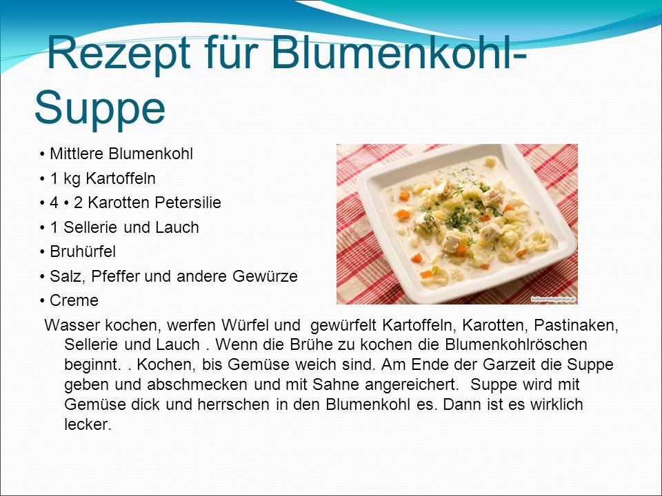 Rezept für Blumenkohl- Suppe Mittlere Blumenkohl 1 kg Kartoffeln 4 2 Karotten Petersilie 1 Sellerie und Lauch Bruhürfel Salz, Pfeffer und andere Gewür