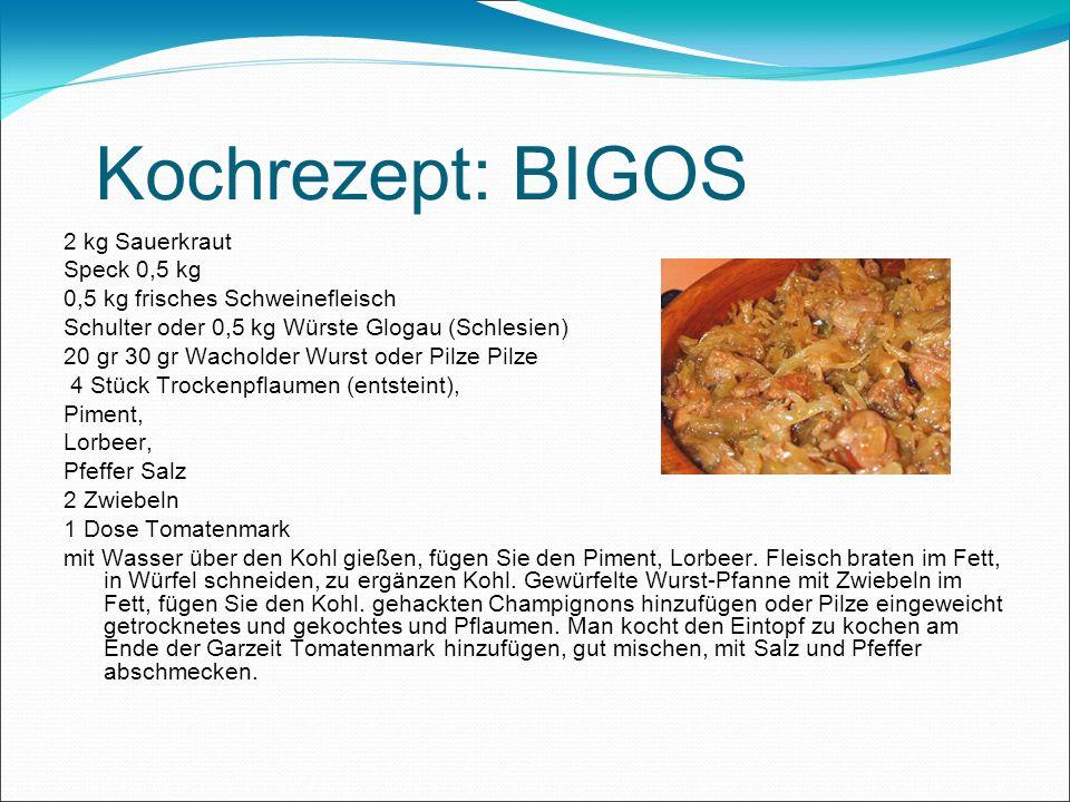 Kochrezept: BIGOS 2 kg Sauerkraut Speck 0,5 kg 0,5 kg frisches Schweinefleisch Schulter oder 0,5 kg Würste Glogau (Schlesien) 20 gr 30 gr Wacholder Wu