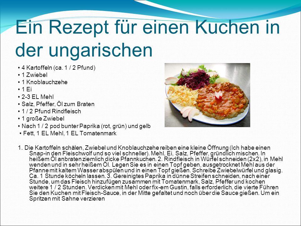 Ein Rezept für einen Kuchen in der ungarischen 4 Kartoffeln (ca. 1 / 2 Pfund) 1 Zwiebel 1 Knoblauchzehe 1 Ei 2-3 EL Mehl Salz, Pfeffer, Öl zum Braten