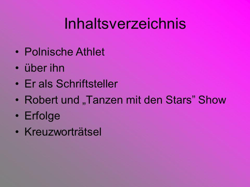 Inhaltsverzeichnis Polnische Athlet über ihn Er als Schriftsteller Robert und Tanzen mit den Stars Show Erfolge Kreuzworträtsel