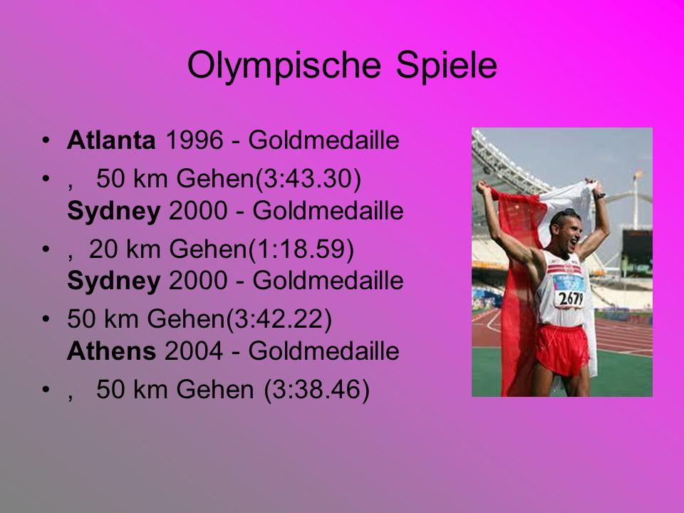 Olympische Spiele Atlanta 1996 - Goldmedaille, 50 km Gehen(3:43.30) Sydney 2000 - Goldmedaille, 20 km Gehen(1:18.59) Sydney 2000 - Goldmedaille 50 km