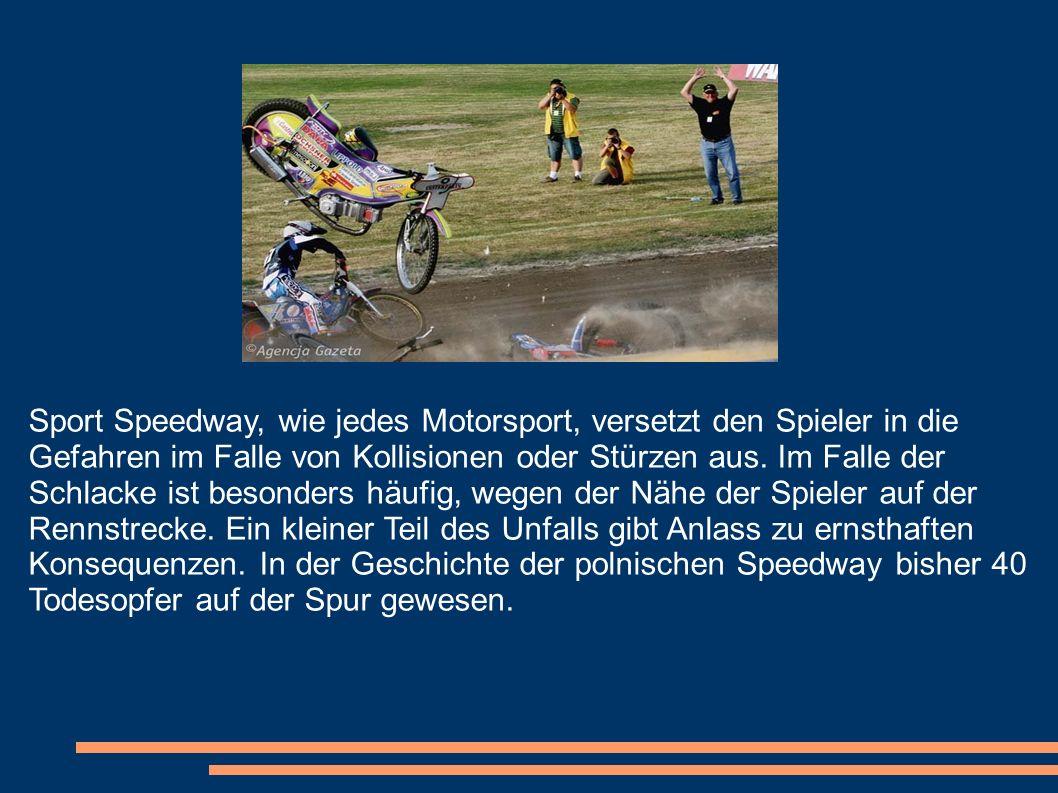 Sport Speedway, wie jedes Motorsport, versetzt den Spieler in die Gefahren im Falle von Kollisionen oder Stürzen aus. Im Falle der Schlacke ist besond