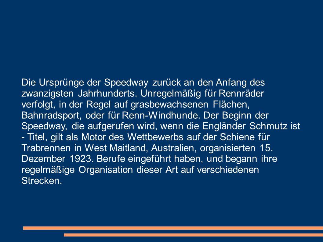 Die Ursprünge der Speedway zurück an den Anfang des zwanzigsten Jahrhunderts. Unregelmäßig für Rennräder verfolgt, in der Regel auf grasbewachsenen Fl