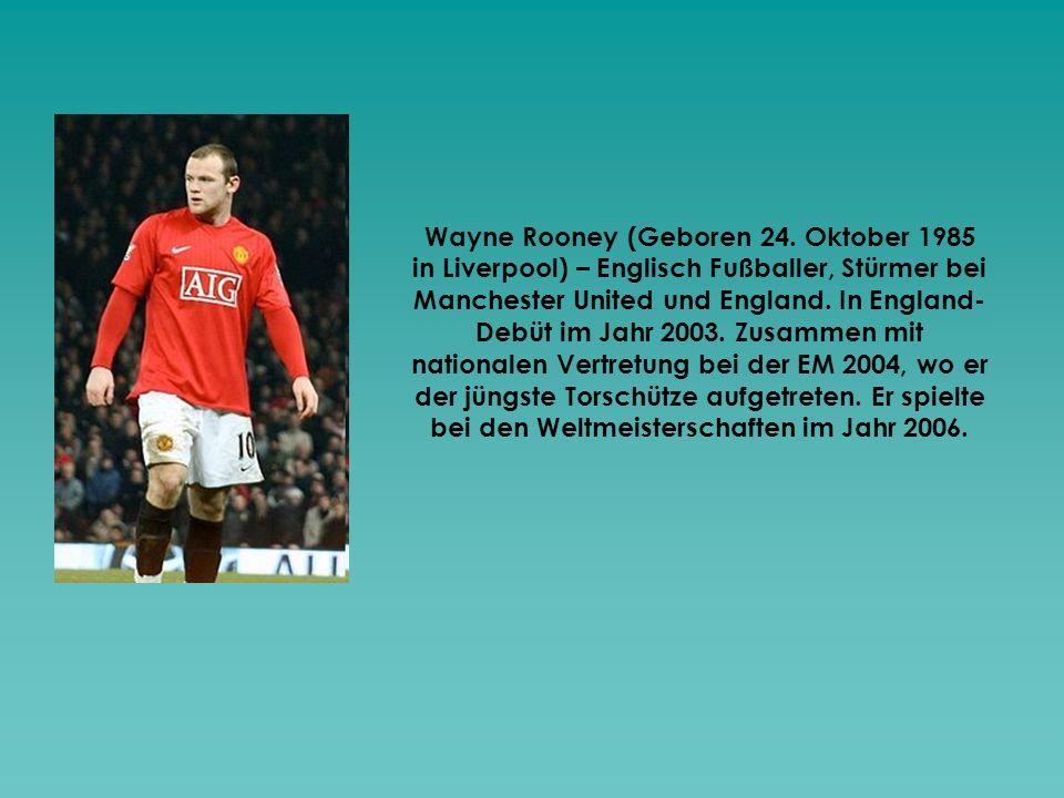 Wayne Rooney (Geboren 24. Oktober 1985 in Liverpool) – Englisch Fußballer, Stürmer bei Manchester United und England. In England- Debüt im Jahr 2003.