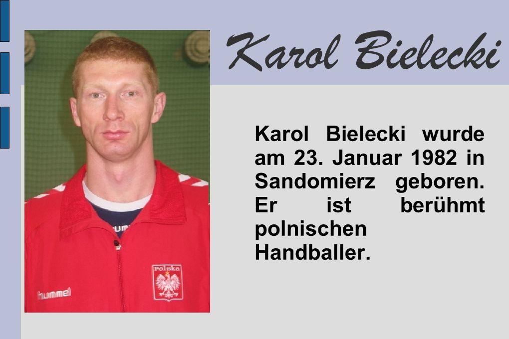 Karol Bielecki Karol Bielecki wurde am 23. Januar 1982 in Sandomierz geboren. Er ist berühmt polnischen Handballer.