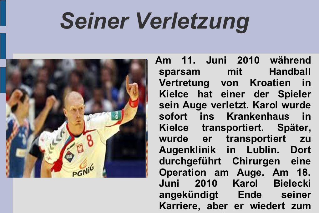 Seiner Verletzung Am 11. Juni 2010 während sparsam mit Handball Vertretung von Kroatien in Kielce hat einer der Spieler sein Auge verletzt. Karol wurd