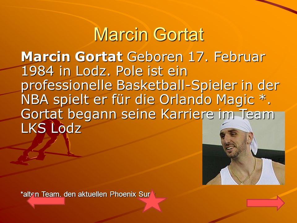 Marcin Gortat Marcin Gortat Geboren 17. Februar 1984 in Lodz.