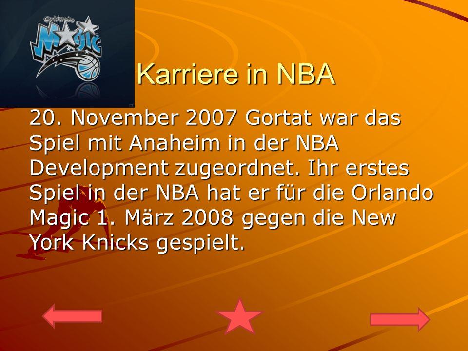 Karriere in NBA 20. November 2007 Gortat war das Spiel mit Anaheim in der NBA Development zugeordnet. Ihr erstes Spiel in der NBA hat er für die Orlan