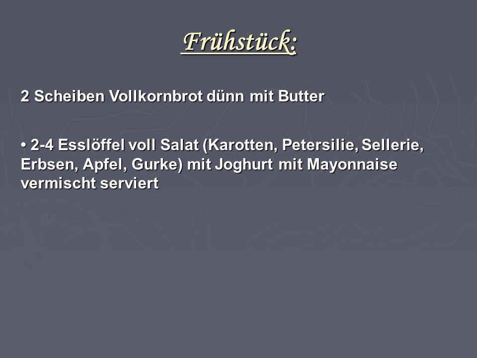 Frühstück: 2 Scheiben Vollkornbrot dünn mit Butter 2-4 Esslöffel voll Salat (Karotten, Petersilie, Sellerie, Erbsen, Apfel, Gurke) mit Joghurt mit May