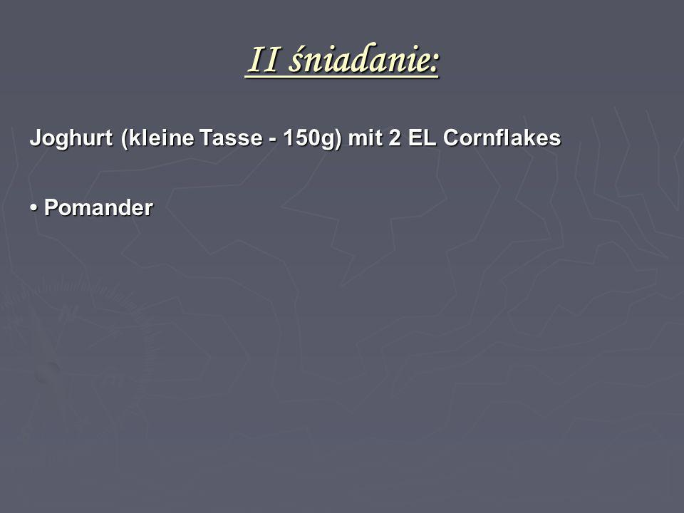 II śniadanie: Joghurt (kleine Tasse - 150g) mit 2 EL Cornflakes Pomander Pomander