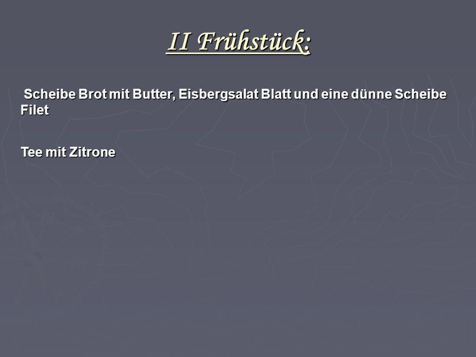 II Frühstück: Scheibe Brot mit Butter, Eisbergsalat Blatt und eine dünne Scheibe Filet Scheibe Brot mit Butter, Eisbergsalat Blatt und eine dünne Sche