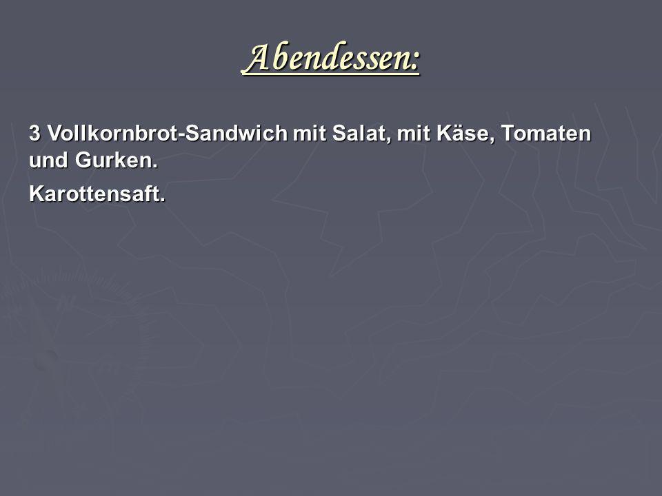 Abendessen: 3 Vollkornbrot-Sandwich mit Salat, mit Käse, Tomaten und Gurken. Karottensaft.