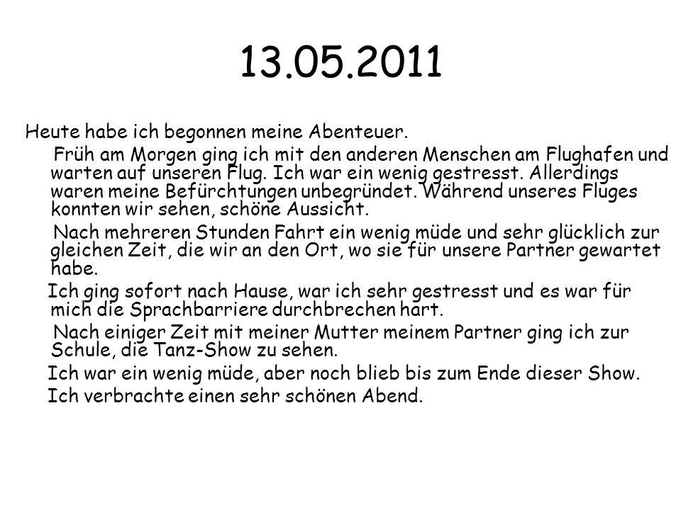 13.05.2011 Heute habe ich begonnen meine Abenteuer.