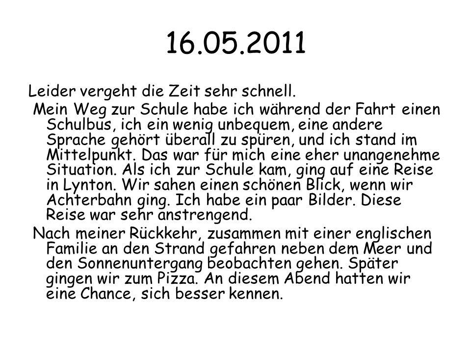 16.05.2011 Leider vergeht die Zeit sehr schnell.