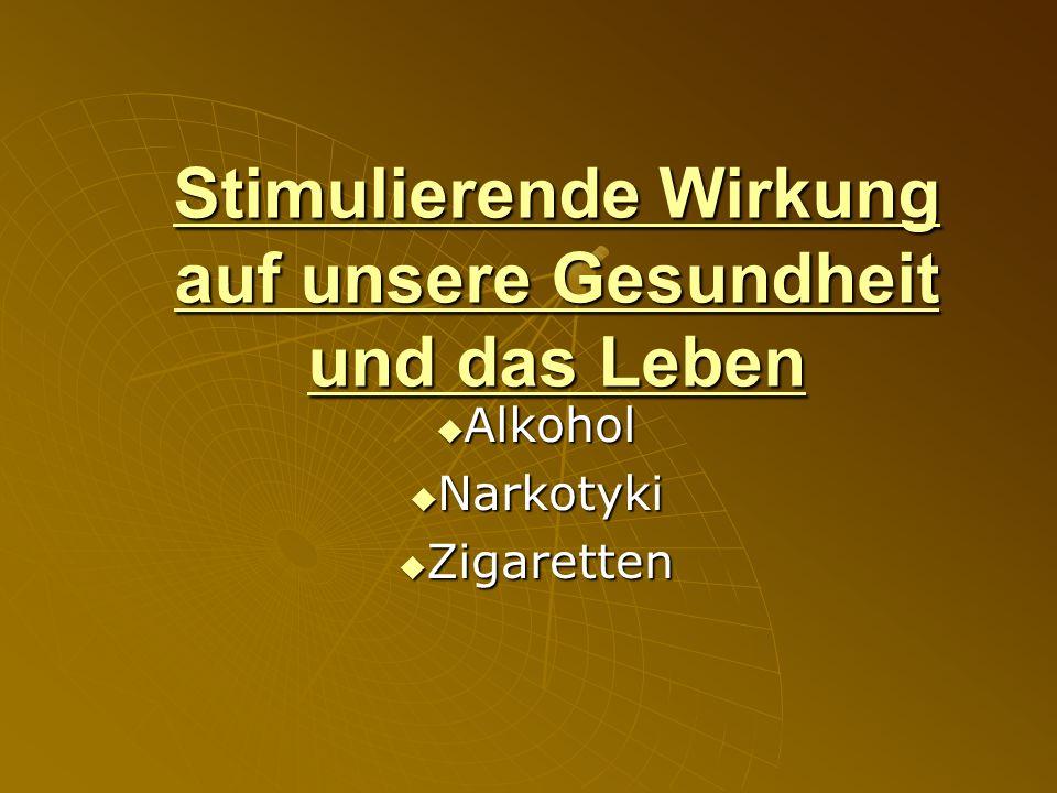 Stimulierende Wirkung auf unsere Gesundheit und das Leben Alkohol Alkohol Narkotyki Narkotyki Zigaretten Zigaretten