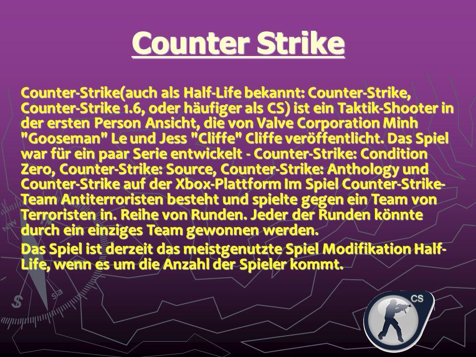 Counter Strike Counter-Strike(auch als Half-Life bekannt: Counter-Strike, Counter-Strike 1.6, oder häufiger als CS) ist ein Taktik-Shooter in der ersten Person Ansicht, die von Valve Corporation Minh Gooseman Le und Jess Cliffe Cliffe veröffentlicht.