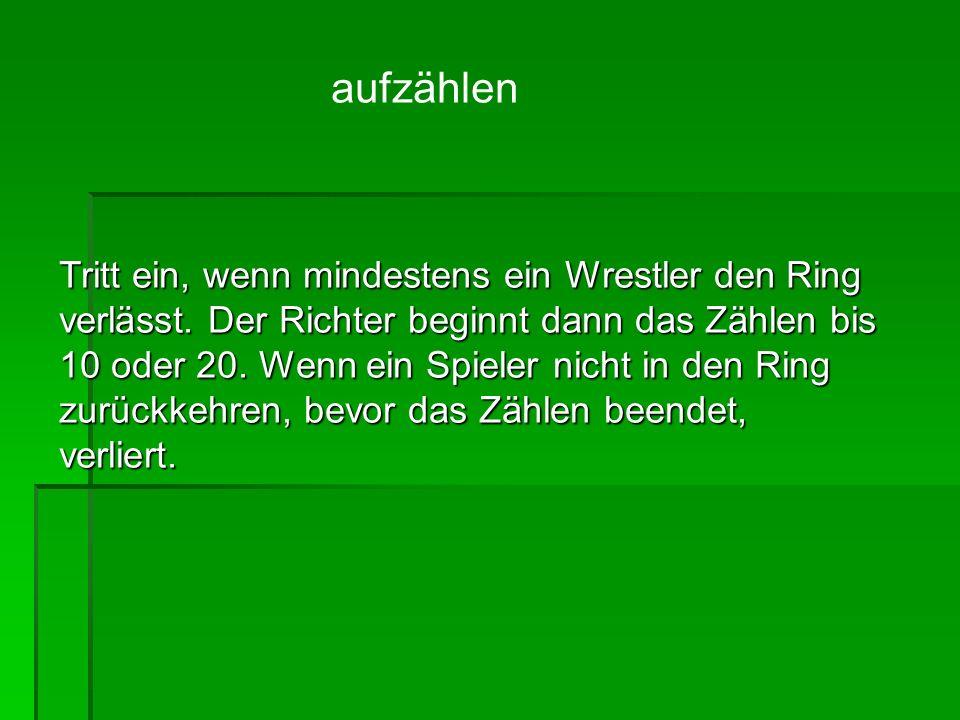 Tritt ein, wenn mindestens ein Wrestler den Ring verlässt.