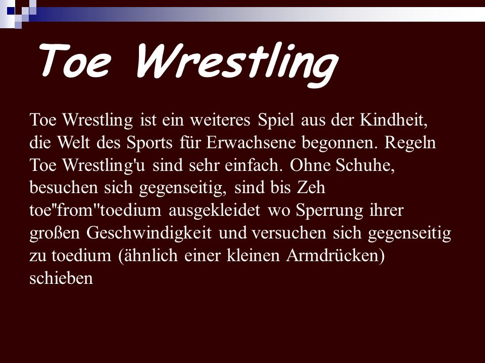 Toe Wrestling Toe Wrestling ist ein weiteres Spiel aus der Kindheit, die Welt des Sports für Erwachsene begonnen. Regeln Toe Wrestling'u sind sehr ein