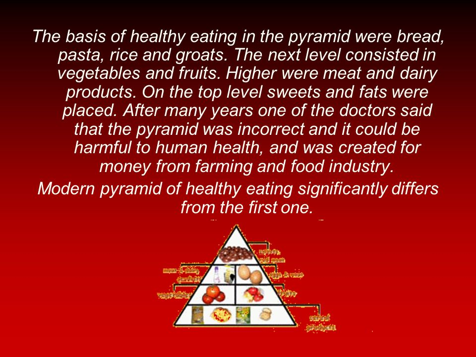 The basis of healthy eating in the pyramid were bread, pasta, rice and groats. The next level consisted in vegetables and fruits. Higher were meat and