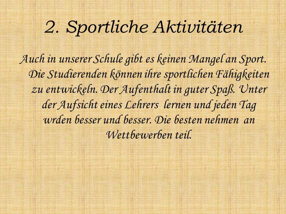 2. Sportliche Aktivitäten Auch in unserer Schule gibt es keinen Mangel an Sport.