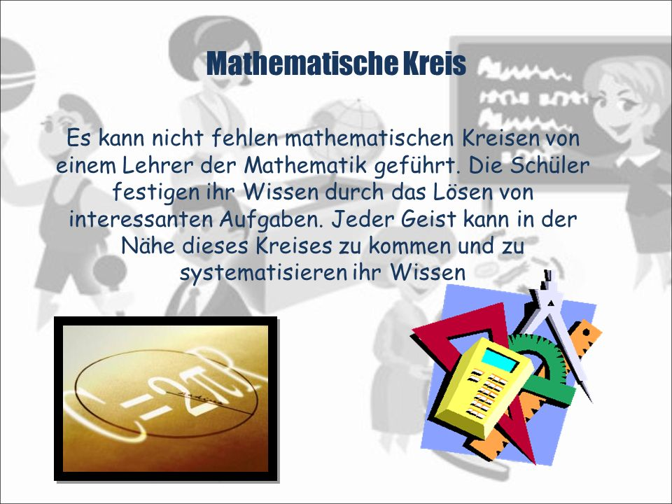 Mathematische Kreis Es kann nicht fehlen mathematischen Kreisen von einem Lehrer der Mathematik geführt. Die Schüler festigen ihr Wissen durch das Lös