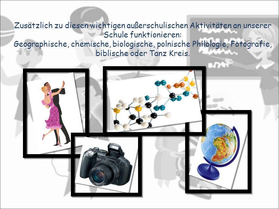 Zusätzlich zu diesen wichtigen außerschulischen Aktivitäten an unserer Schule funktionieren: Geographische, chemische, biologische, polnische Philologie, Fotografie, biblische oder Tanz Kreis.