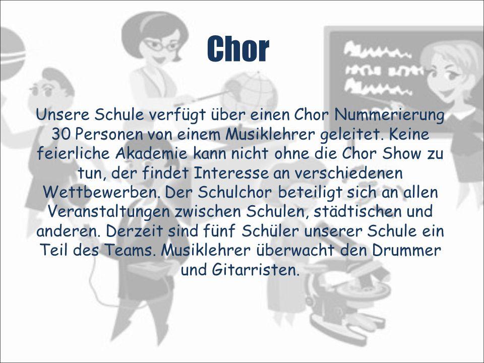 Chor Unsere Schule verfügt über einen Chor Nummerierung 30 Personen von einem Musiklehrer geleitet.