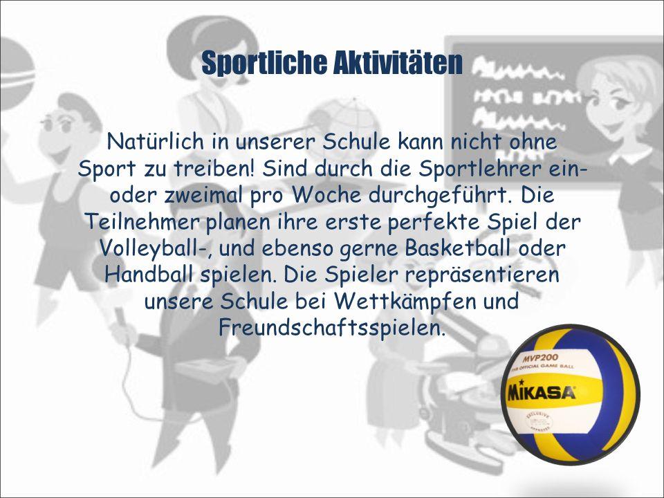Sportliche Aktivitäten Natürlich in unserer Schule kann nicht ohne Sport zu treiben! Sind durch die Sportlehrer ein- oder zweimal pro Woche durchgefüh