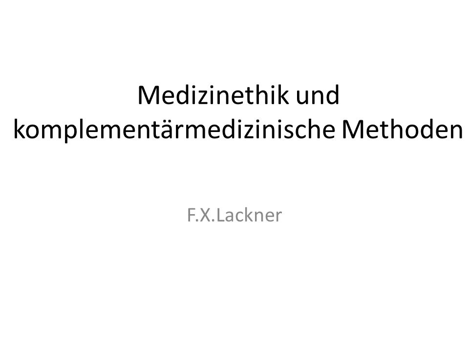 Medizinethik und komplementärmedizinische Methoden F.X.Lackner