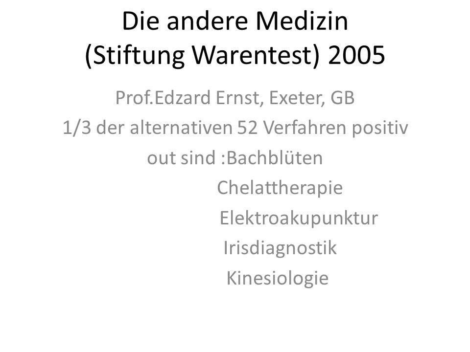 Die andere Medizin (Stiftung Warentest) 2005 Prof.Edzard Ernst, Exeter, GB 1/3 der alternativen 52 Verfahren positiv out sind :Bachblüten Chelattherap