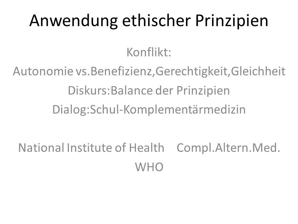 Anwendung ethischer Prinzipien Konflikt: Autonomie vs.Benefizienz,Gerechtigkeit,Gleichheit Diskurs:Balance der Prinzipien Dialog:Schul-Komplementärmed