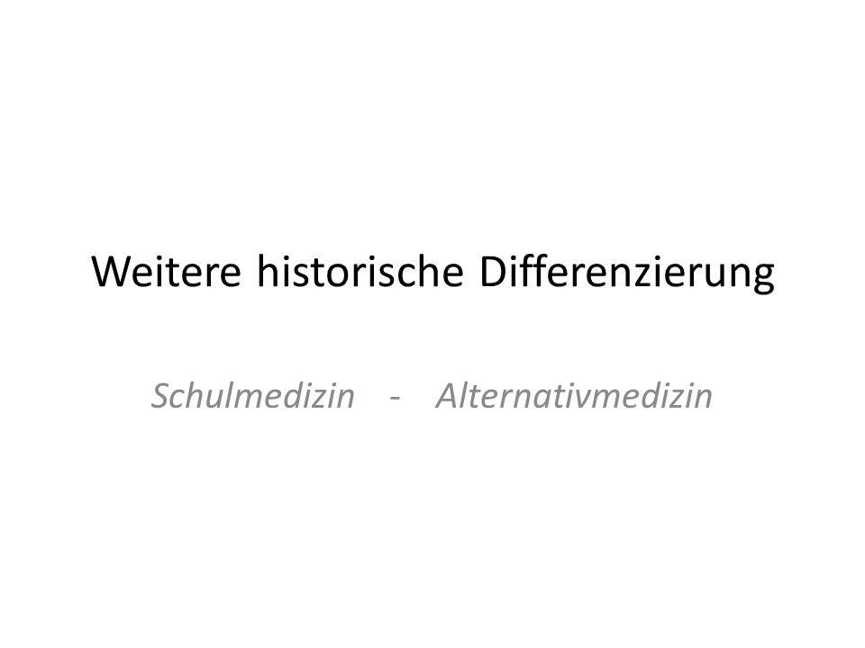 Weitere historische Differenzierung Schulmedizin - Alternativmedizin