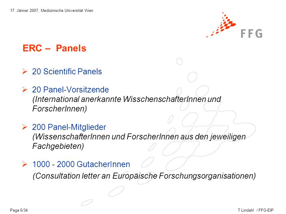 T.Lindahl / FFG-EIP 17. Jänner 2007, Medizinische Universität Wien Page 6/34 ERC – Panels 20 Scientific Panels 20 Panel-Vorsitzende (International ane