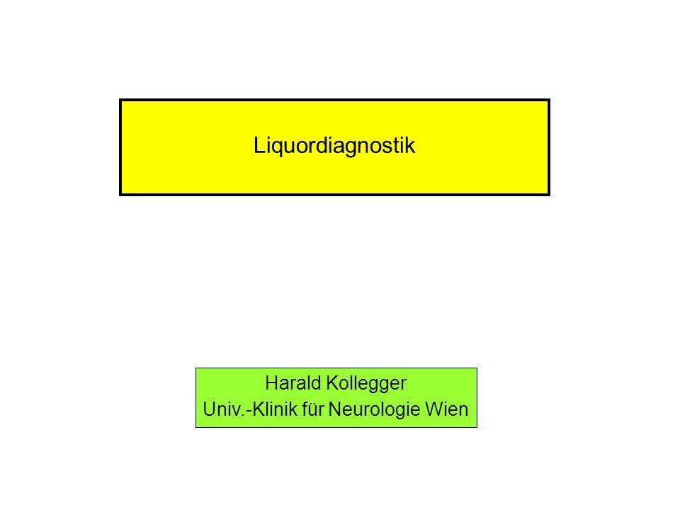 Liquordiagnostik Harald Kollegger Univ.-Klinik für Neurologie Wien