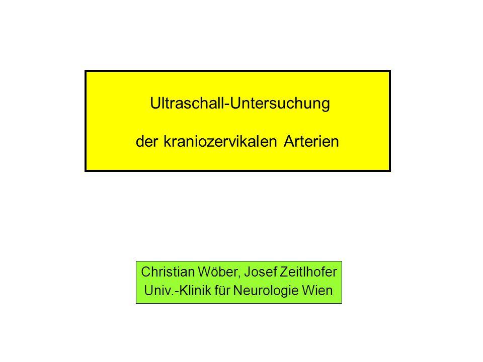 Ultraschall-Untersuchung der kraniozervikalen Arterien Christian Wöber, Josef Zeitlhofer Univ.-Klinik für Neurologie Wien