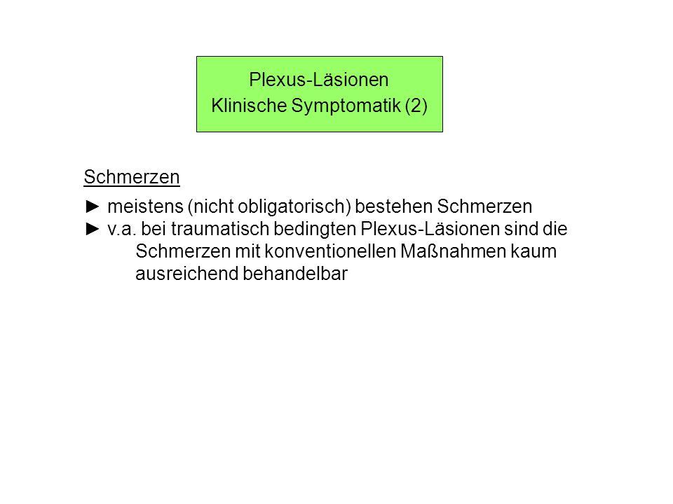 Läsionen des Plexus brachialis Anatomische Grundlagen Fasern verlaufen über die Wurzeln (C4), C5, C6, C7, C8, D1, (D2) Oberer Armplexus (oberer Primärstrang, Truncus superior): aus Fasern der Wurzeln (C4,) C5-C6 gebildet Mittlerer Armplexus (mittlerer Primärstrang, Truncus medius): aus Fa- sern der Wurzel C7 gebildet Unterer Armplexus (unterer Primärstrang, Truncus inferior): aus Fasern der Wurzeln C8-D1 (, D2) gebildet Fasciculus posterior: aus Fasern der Wurzeln C5-D1 gebildet, Über- gang in N.