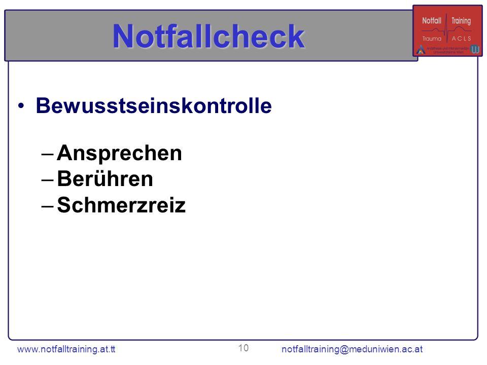www.notfalltraining.at.tt notfalltraining@meduniwien.ac.at 10 Notfallcheck Bewusstseinskontrolle –Ansprechen –Berühren –Schmerzreiz