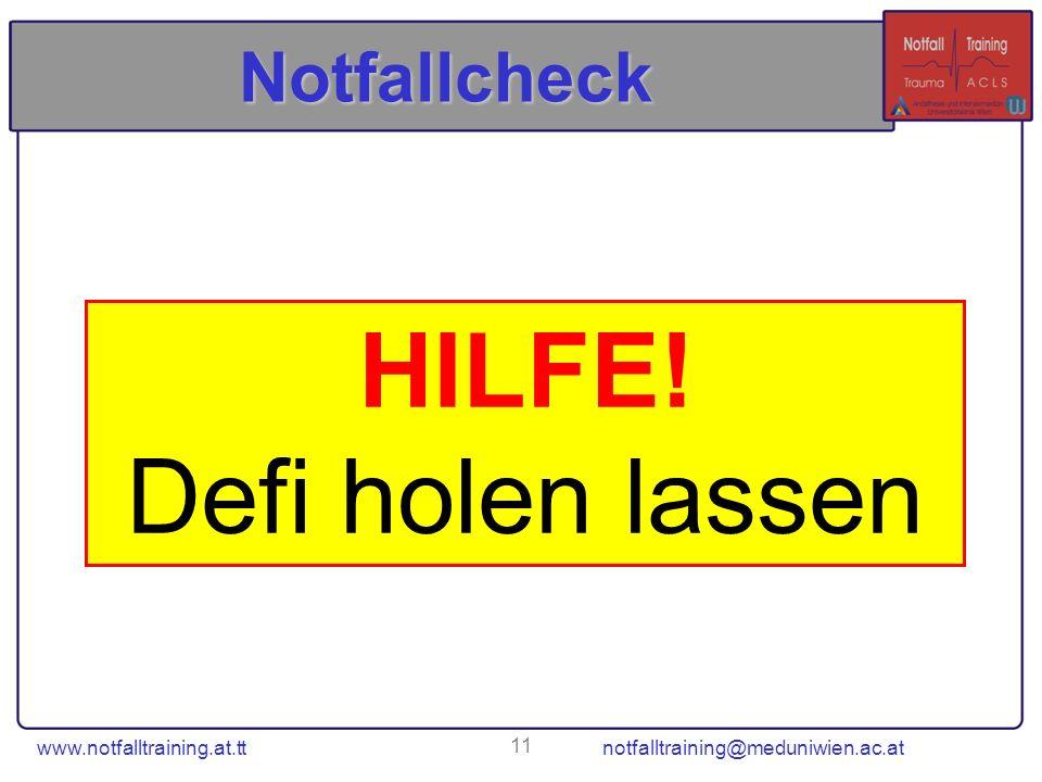 www.notfalltraining.at.tt notfalltraining@meduniwien.ac.at 11 Notfallcheck HILFE! Defi holen lassen