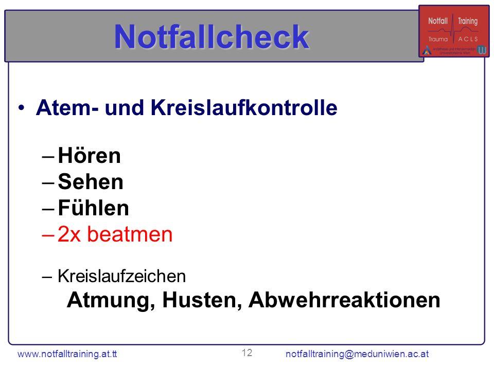 www.notfalltraining.at.tt notfalltraining@meduniwien.ac.at 12 Notfallcheck Atem- und Kreislaufkontrolle –Hören –Sehen –Fühlen –2x beatmen –Kreislaufze