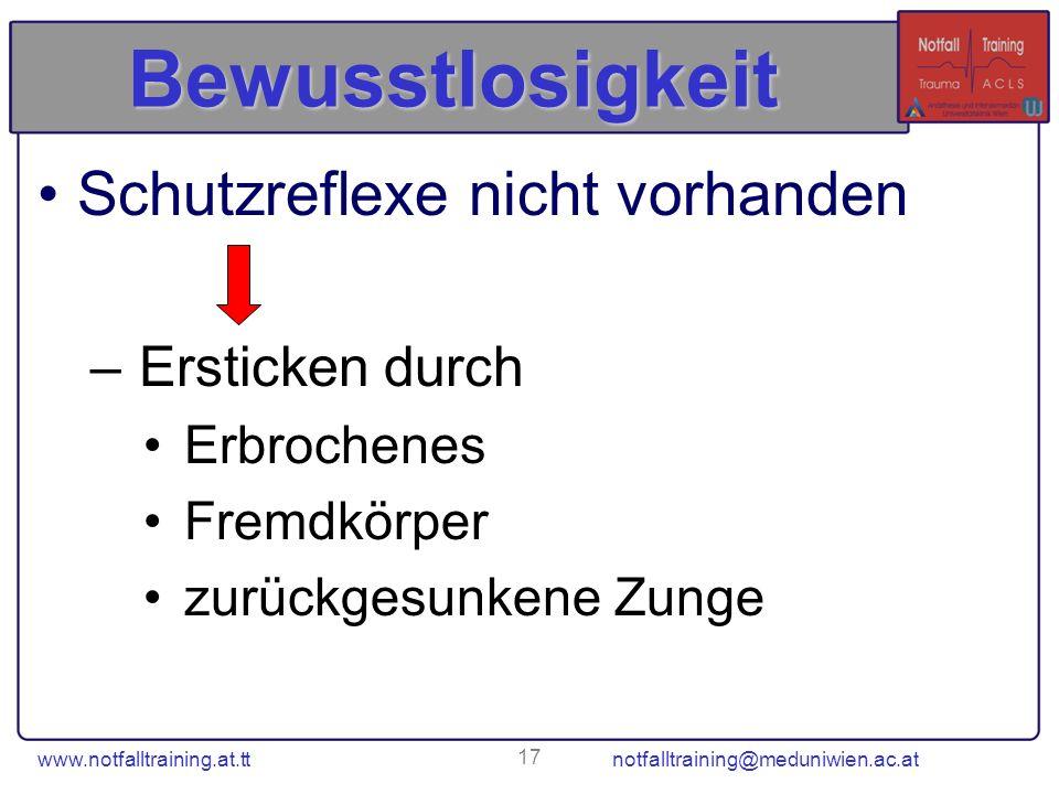 www.notfalltraining.at.tt notfalltraining@meduniwien.ac.at 17 Bewusstlosigkeit Schutzreflexe nicht vorhanden – Ersticken durch Erbrochenes Fremdkörper