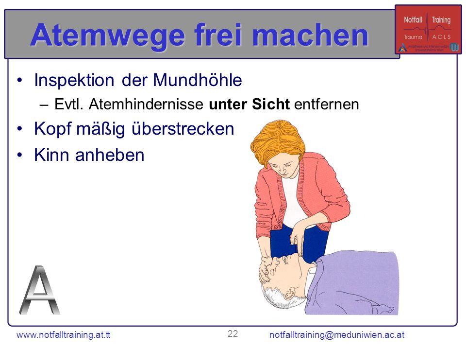 www.notfalltraining.at.tt notfalltraining@meduniwien.ac.at 22 Atemwege frei machen Inspektion der Mundhöhle –Evtl. Atemhindernisse unter Sicht entfern
